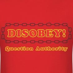 disobey_question_authority T-Shirts