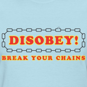 disobey_break_your_chains Women's T-Shirts - Women's T-Shirt