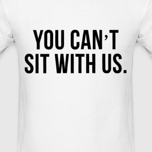 you_cant_sit_with_us T-Shirts - Men's T-Shirt