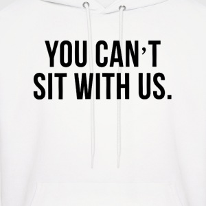 you_cant_sit_with_us Hoodies - Men's Hoodie