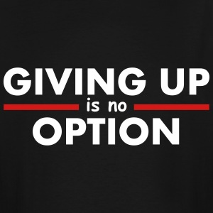 Giving Up is no Option T-Shirts - Men's Tall T-Shirt