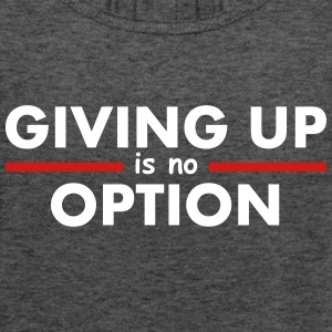 Giving Up is no Option Tanks - Women's Flowy Tank Top by Bella
