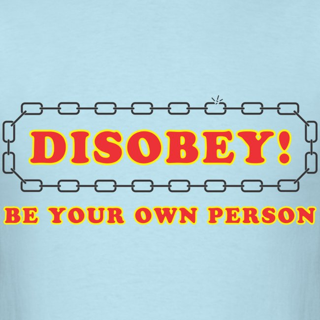 disobey be own person