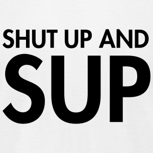 Shut Up And Sup T-Shirts - Men's T-Shirt by American Apparel