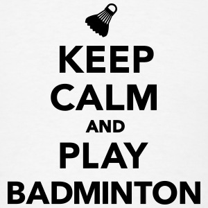 Keep calm and play Badminton T-Shirts - Men's T-Shirt