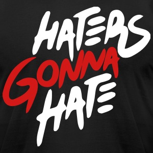 HATERS GONNA HATE T-Shirts - Men's T-Shirt by American Apparel