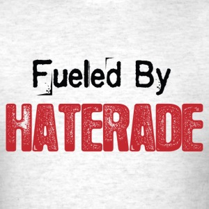 Fueled By Haterade (Blk txt) T-Shirts - Men's T-Shirt