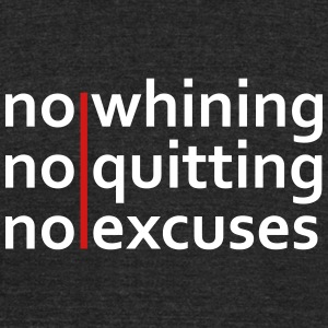 No Whining | No Quitting | No Excuses T-Shirts - Unisex Tri-Blend T-Shirt by American Apparel