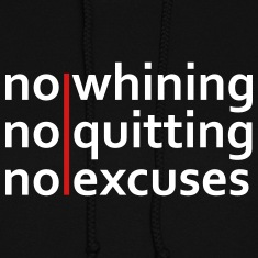 No Whining | No Quitting | No Excuses Hoodies