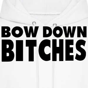 BOW DOWN BITCHES - Men's Hoodie