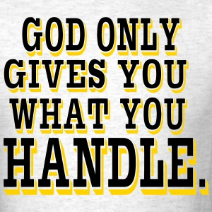 GOD ONLY GIVES YOU WHAT YOU CAN HANDLE. - Men's T-Shirt