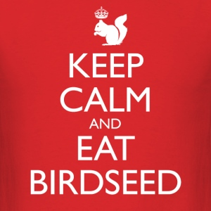 Keep Calm and Eat Birdseed - Men's T-Shirt