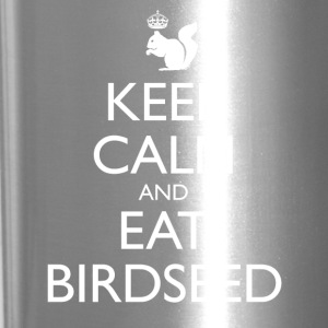 Keep Calm and Eat Birdseed - Travel Mug