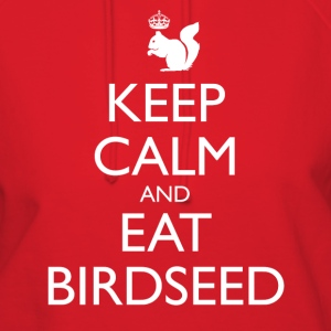 Keep Calm and Eat Birdseed - Women's Hoodie