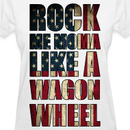Design ~ Rock Me Moma Like A Wagon Wheel American Flag Womens Girls T Shirt