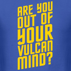Are You Out Of Your Vulcan Mind - Men's T-Shirt
