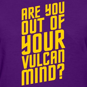 Are You Out Of Your Vulcan Mind - Women's T-Shirt