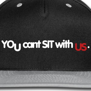 You Cant Sit With Us Caps - Snap-back Baseball Cap