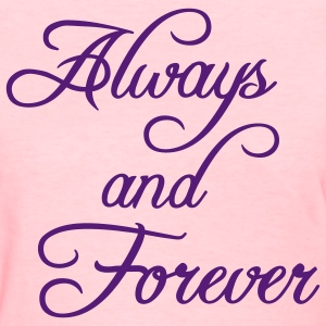 Always and Forever - Women's T-Shirt