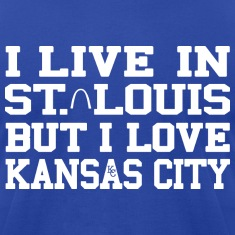 I Live in St. Louis But I Love Kansas City T-Shirts