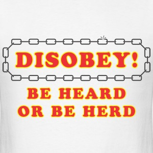 disobey_be_heard T-Shirts - Men's T-Shirt