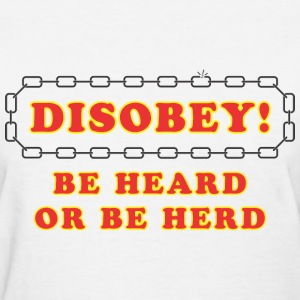 disobey_be_heard Women's T-Shirts - Women's T-Shirt