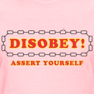 disobey_assert_yourself Women's T-Shirts - Women's T-Shirt