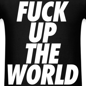 Fuck Up The World T-Shirts - Men's T-Shirt