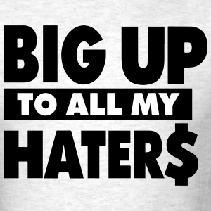 BIG UP TO ALL MY HATERS T-Shirts - Men's T-Shirt