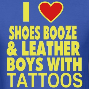 I LOVE SHOES BOOZE AND LEATHER BOYS WITH TATTOOS - Men's T-Shirt