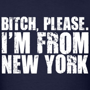 BITCH, PLEASE. I'M FROM NEW YORK white T-Shirts - Men's T-Shirt