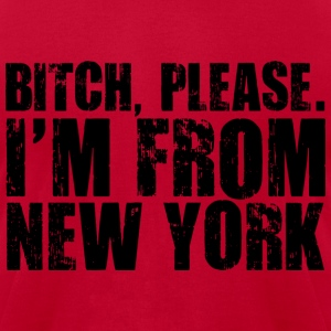 BITCH, PLEASE. I'M FROM NEW YORK T-Shirts - Men's T-Shirt by American Apparel