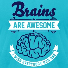 Brains are awesome - I wish everybody had one T-Shirts