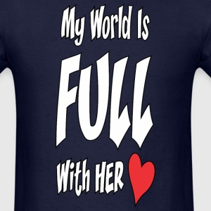 My World is FULL with her LOVE! - Men's T-Shirt