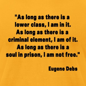 Eugene Debs Quote T-Shirts - Men's T-Shirt by American Apparel