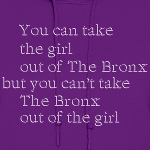 Take the Girl Out of the Bronx Hoodies - Women's Hoodie