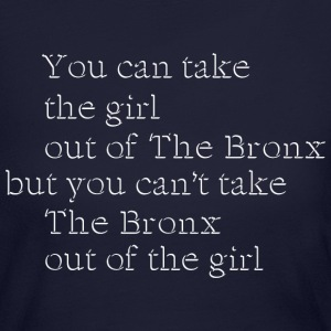 Take the Girl Out of the Bronx Long Sleeve Shirts - Women's Long Sleeve Jersey T-Shirt