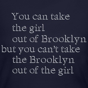 Take the Girl Out of Brooklyn Long Sleeve Shirts - Women's Long Sleeve Jersey T-Shirt