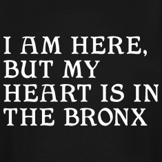 Here but Heart in the Bronx T-Shirts