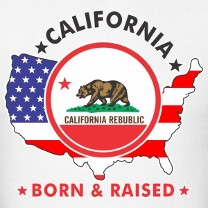 CALIFORNIA Born & Raised T-Shirts - Men's T-Shirt