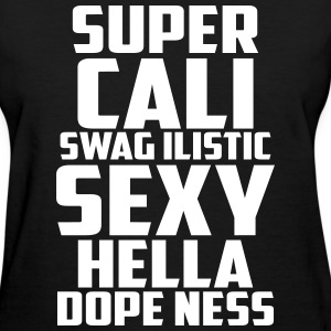 Super Cali Swag Ilistic Sexy Hella Dope Ness Women's T-Shirts - Women's T-Shirt