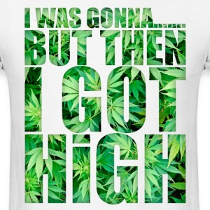 THEN I GOT HIGH - Men's T-Shirt