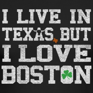 I Live in Texas But I Love Boston Long Sleeve Shirts - Men's Long Sleeve T-Shirt by Next Level