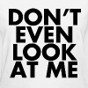 Don't even look at me Women's T-Shirts - Women's T-Shirt