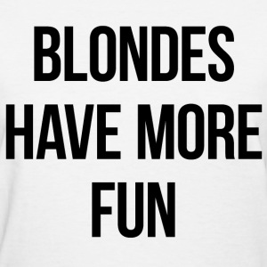 Blondes have more fun tank - Women's T-Shirt