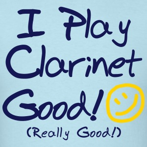 I Play Clarinet Good! (Men's) - Men's T-Shirt