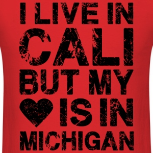 I LIVE IN CALI BUT MY HEART IS IN MICHIGAN black T-Shirts - Men's T-Shirt