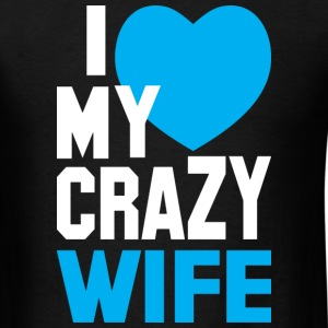 I LOVE my CRAZY Wife T-Shirts - Men's T-Shirt