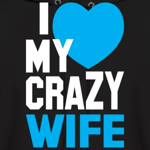 I LOVE my CRAZY Wife Hoodies - Men's Hoodie