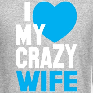 I LOVE my CRAZY Wife Long Sleeve Shirts - Crewneck Sweatshirt